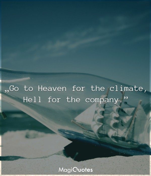 Go to Heaven for the climate, Hell for the company