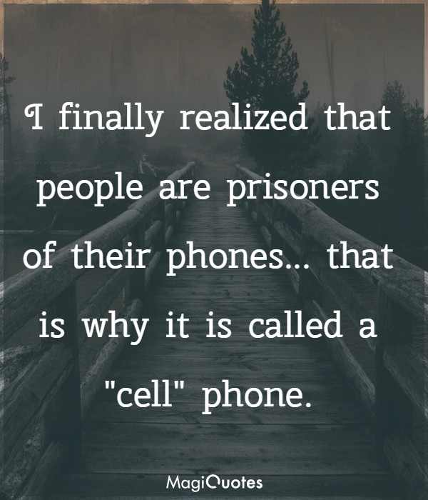 I finally realized that people are prisoners