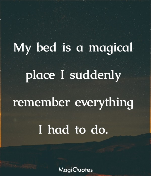 My bed is a magical place