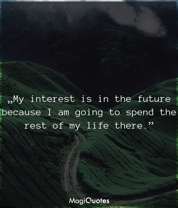 My interest is in the future