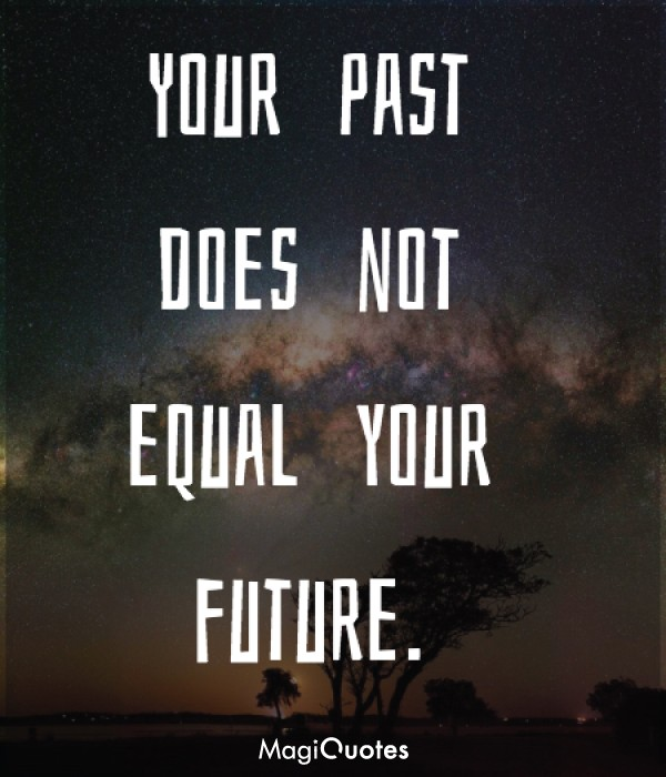 Your past does not equal your future