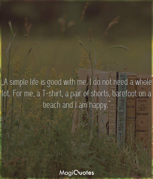 A simple life is good with me