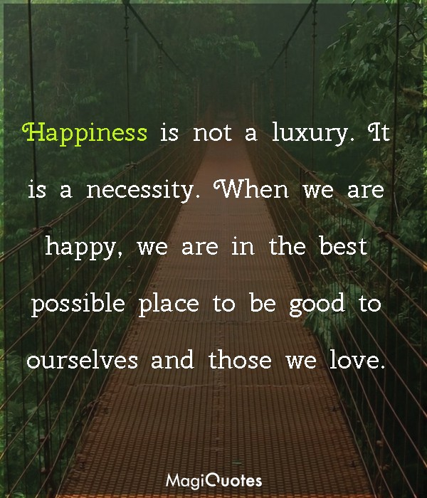Happiness is not a luxury