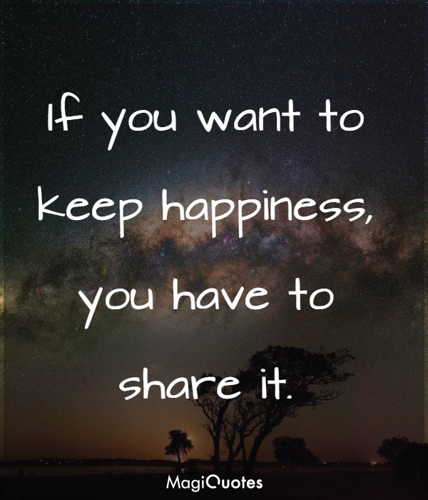 If you want to keep happiness