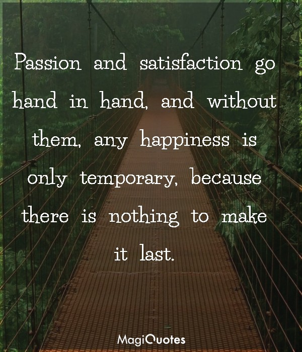 Passion and satisfaction go hand in hand