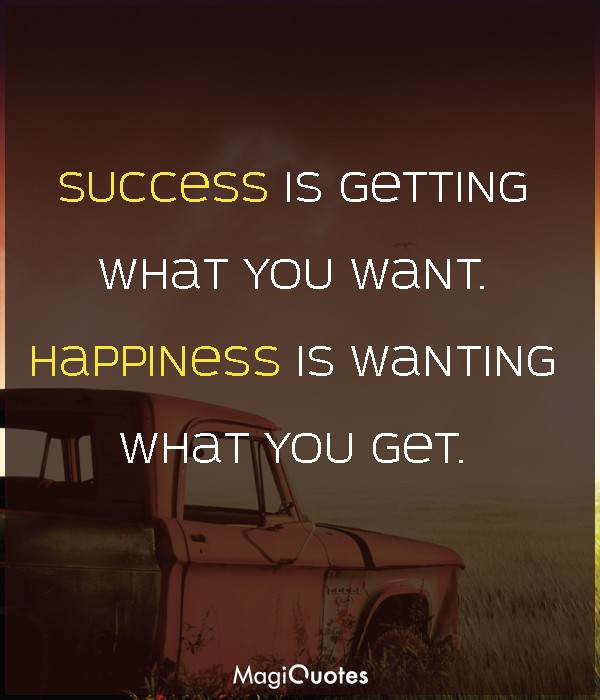 Success is getting what you want