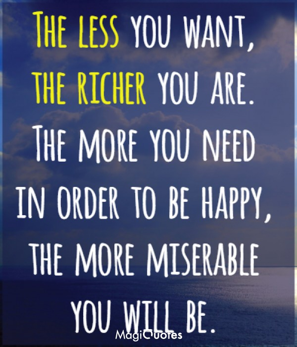 The less you want, the richer you are