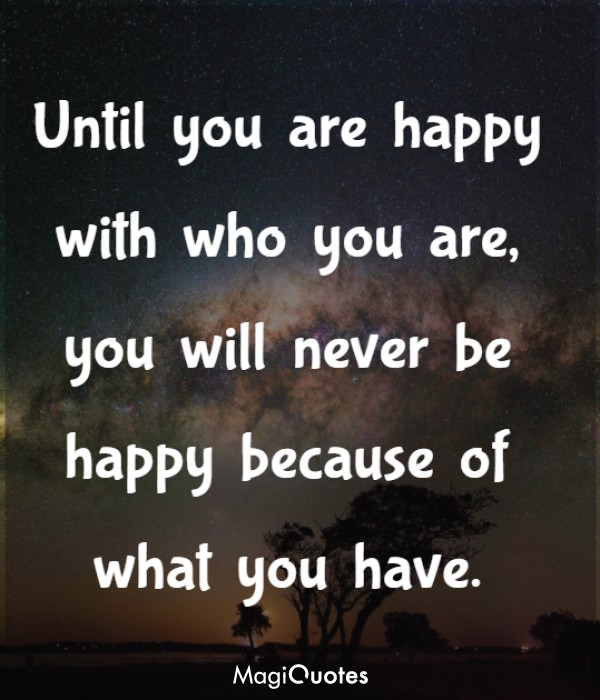 Until you are happy with who you are