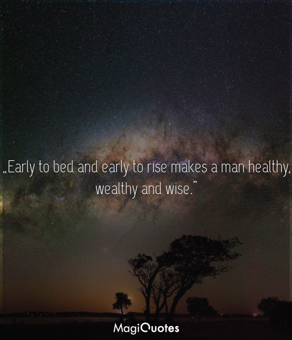 Early to bed and early to rise makes a man healthy