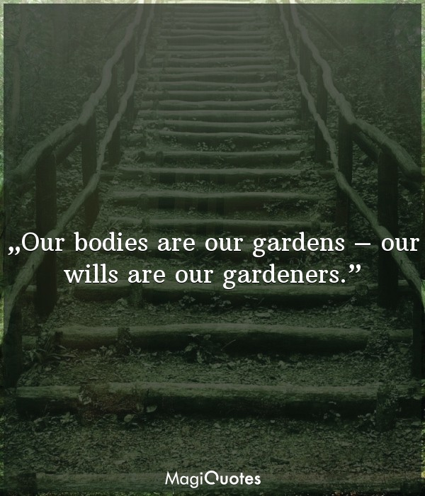 Our bodies are our gardens