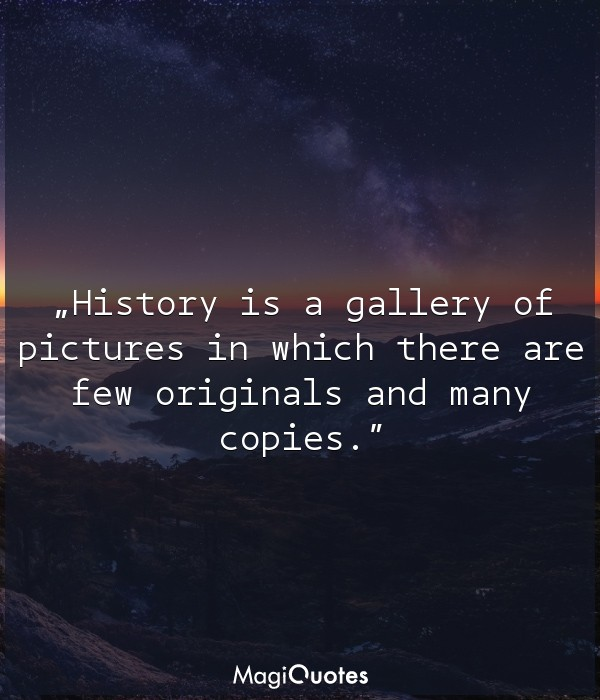 History is a gallery of pictures