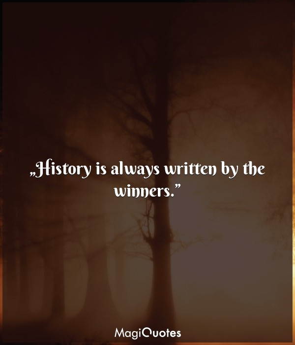 History is always written by the winners