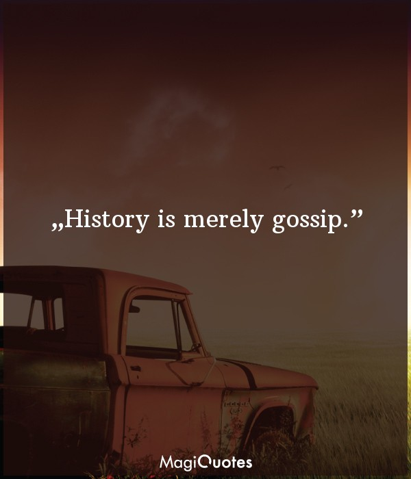 History is merely gossip