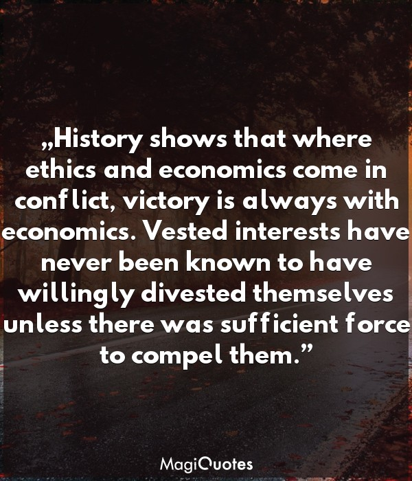 History shows that where ethics and economics come in conflict