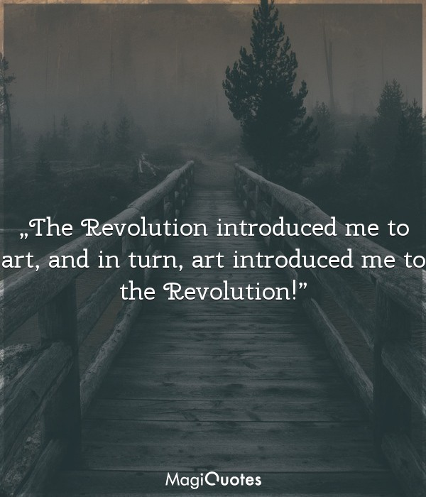 The Revolution introduced me to art