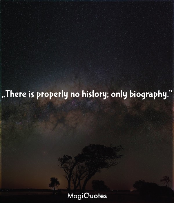 There is properly no history; only biography