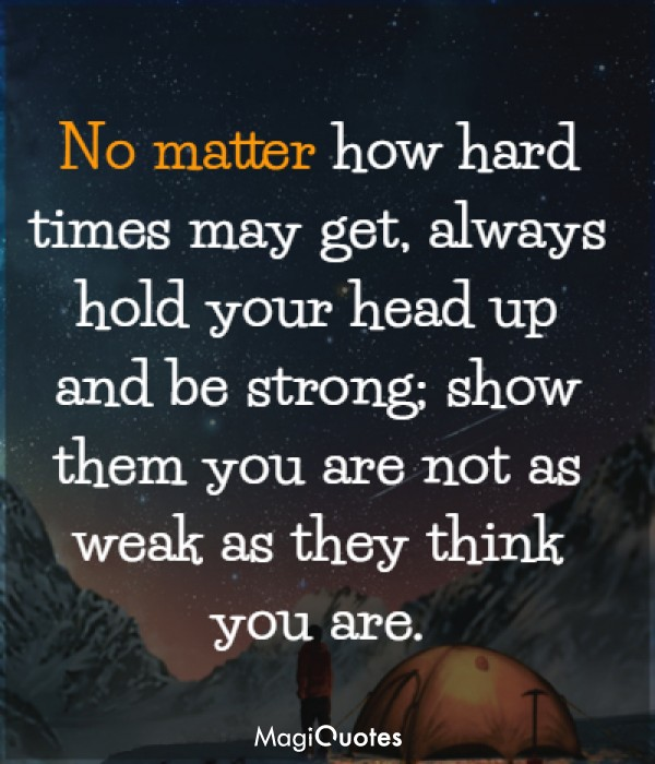 Always hold your head up and be strong