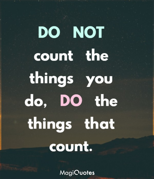 DO NOT count the things you do