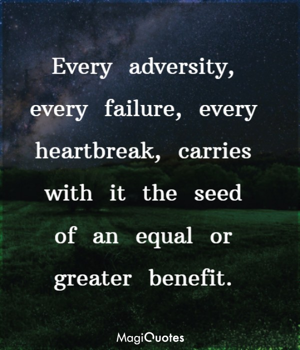Every adversity, every failure
