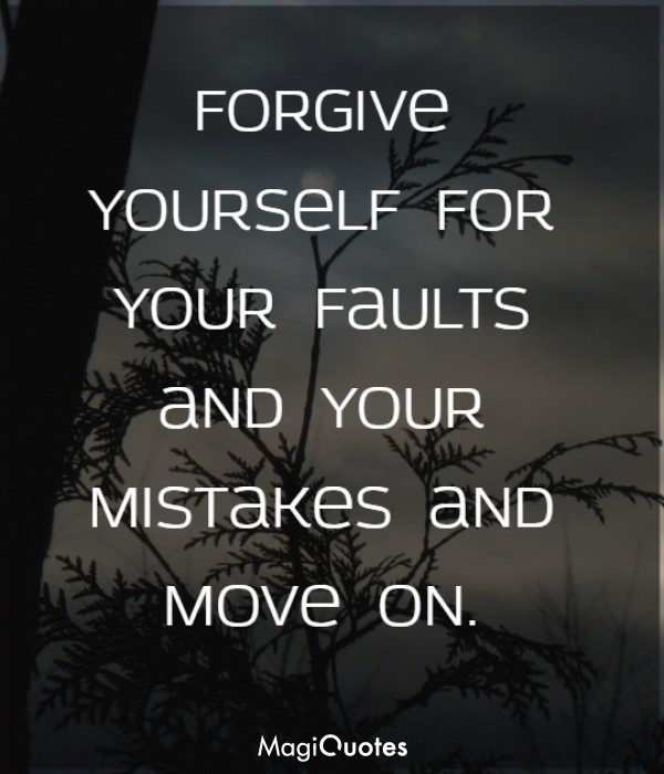 Forgive yourself for your faults