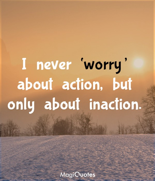 I never 'worry' about action