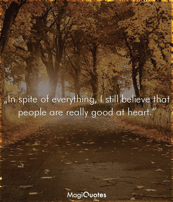 I still believe that people are really good at heart