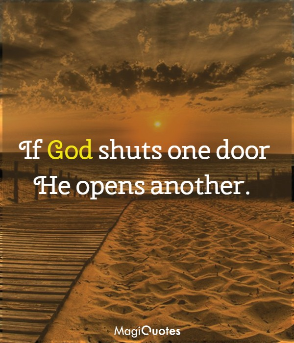 If God shuts one door He opens another