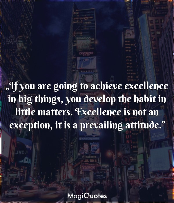 If you are going to achieve excellence in big things
