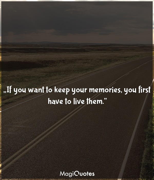 If you want to keep your memories