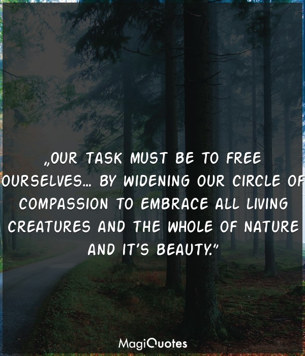 Our task must be to free ourselves