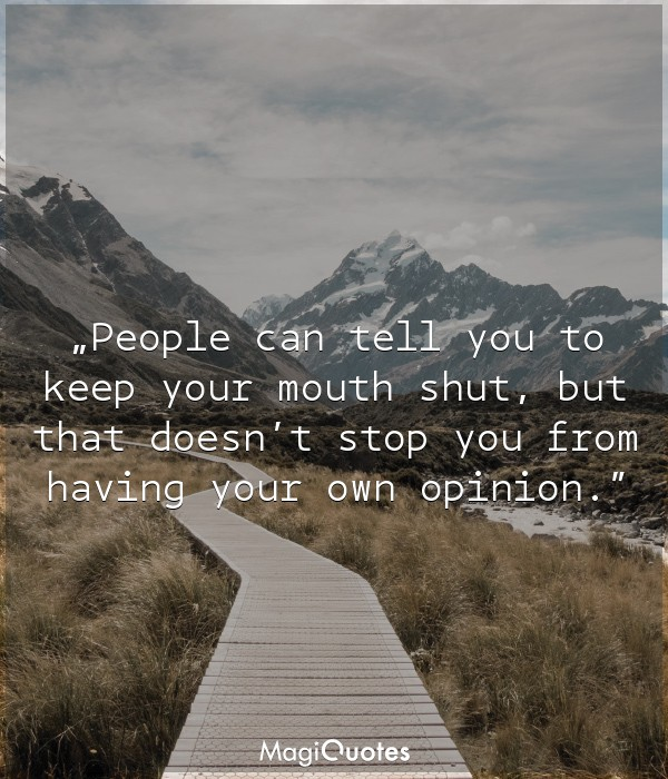 People can tell you to keep your mouth shut