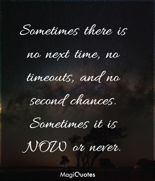 Sometimes there is no next time