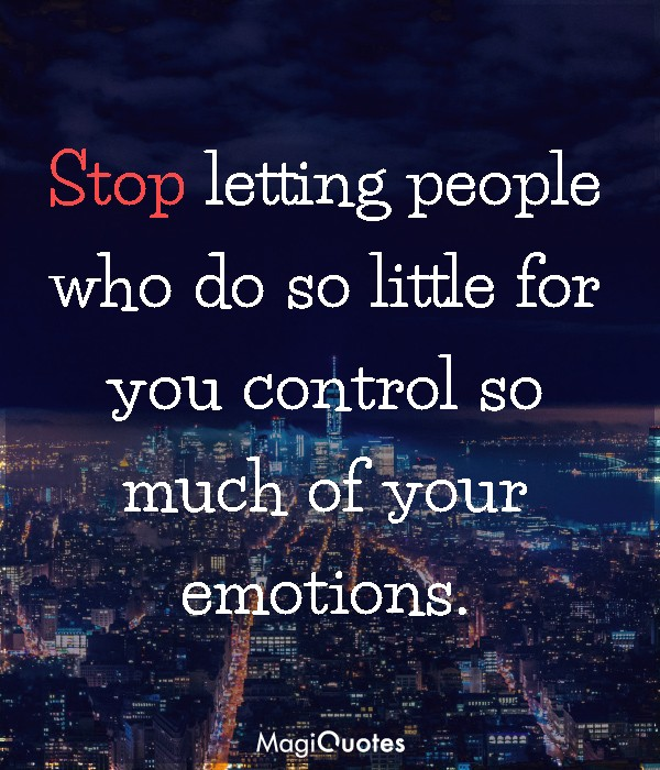 Stop letting people who do so little for you