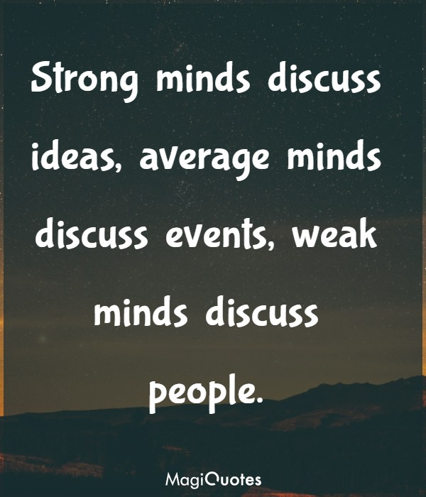 Strong minds discuss ideas