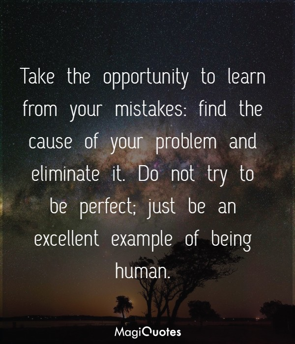 Take the opportunity to learn from your mistakes