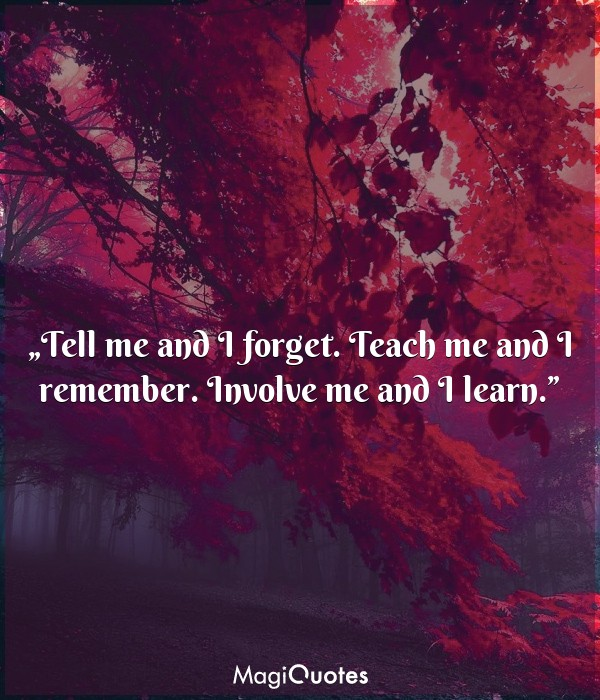 Tell me and I forget