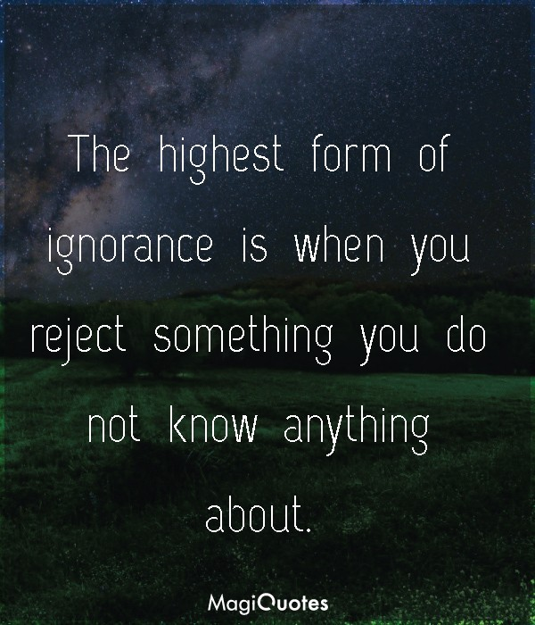 The highest form of ignorance