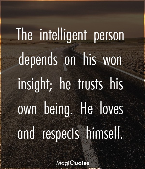 The intelligent person depends on his won insight