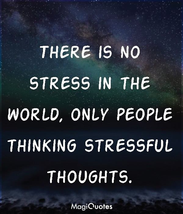 There is no stress in the world