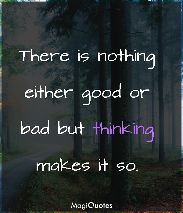 There is nothing either good or bad