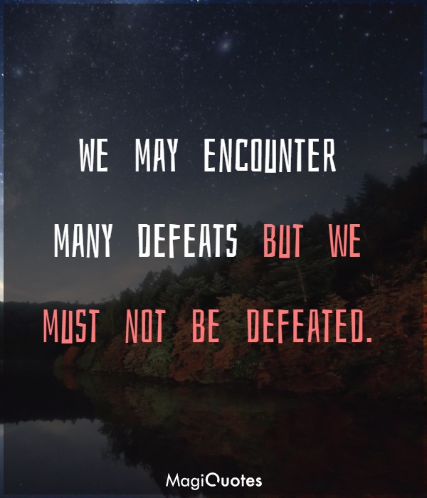 We may encounter many defeats