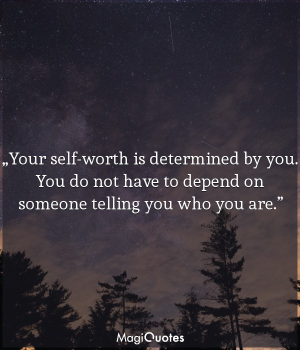 Your self-worth is determined by you