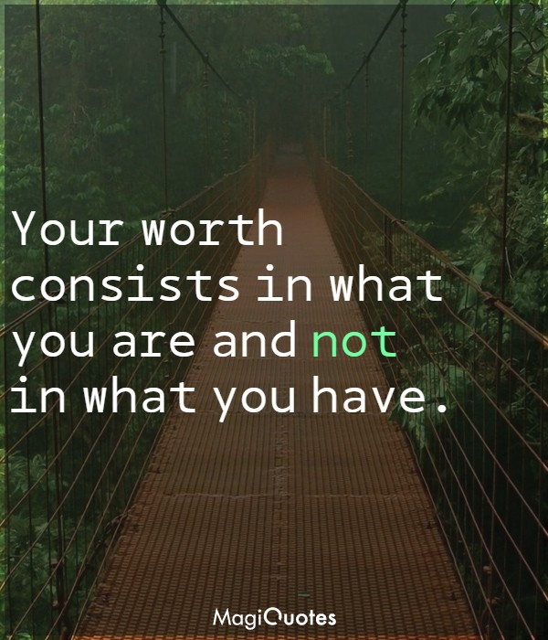 Your worth consists in what you are