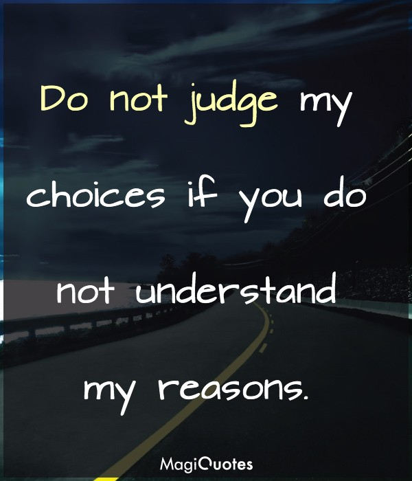Do not judge my choices