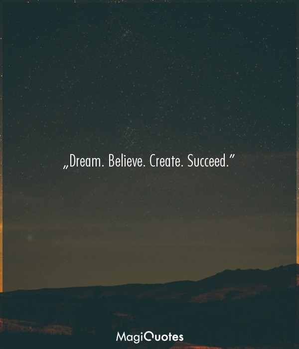 Dream. Believe. Create. Succeed.
