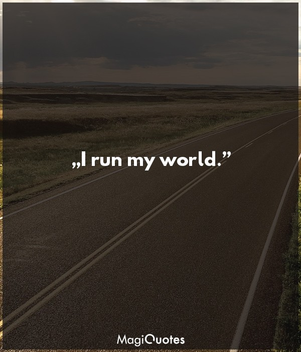 I run my world