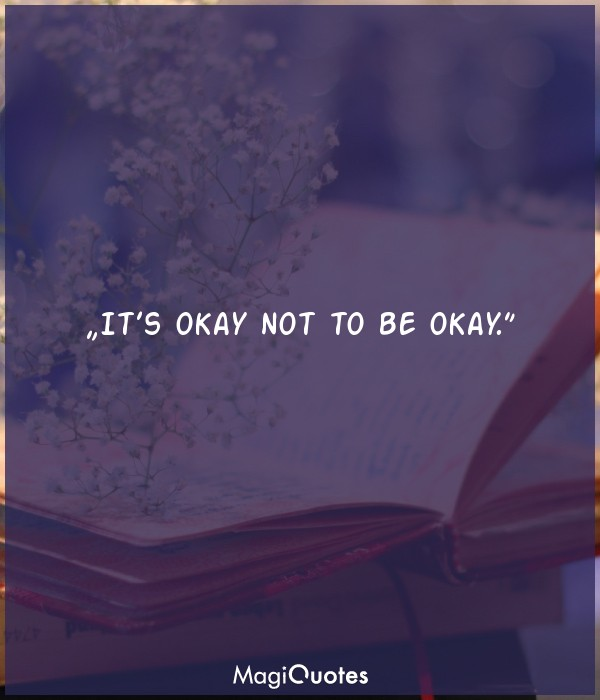 It's okay not to be okay.