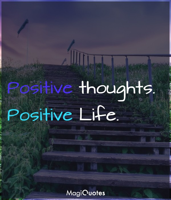 Positive thoughts. Positive Life