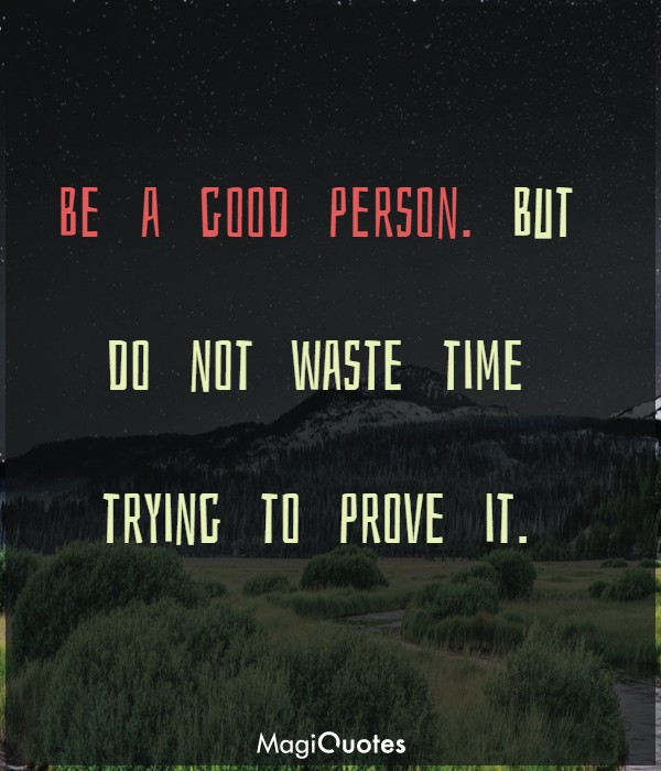 But do not waste time trying to prove it