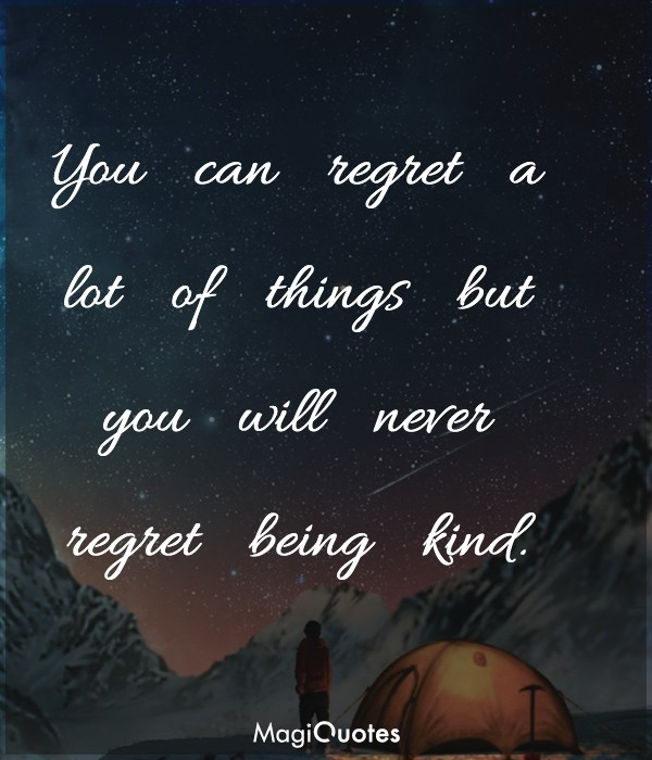 You can regret a lot of things